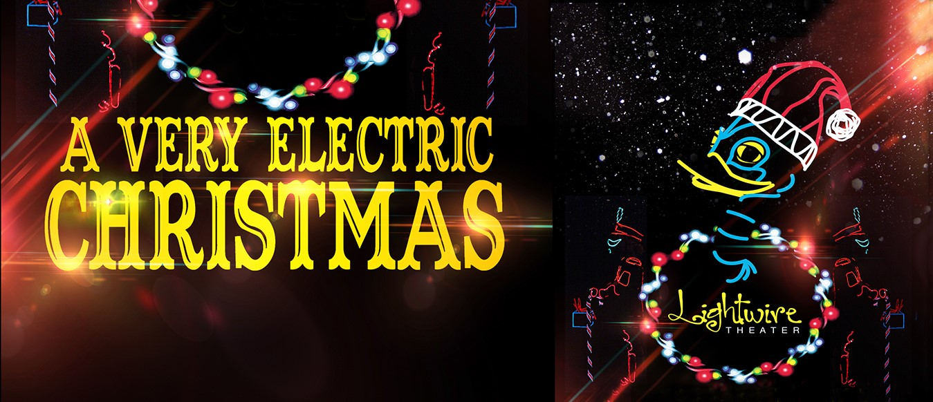 A Very Electric Christmas.Lightwire Theater Presents A Very Electric Christmas Brad